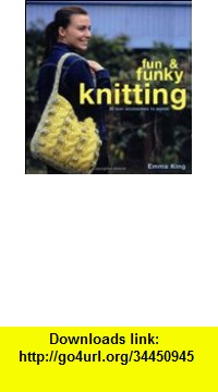 GO Downloads Fun & Funky Knitting (Fun and Funky) Emma King