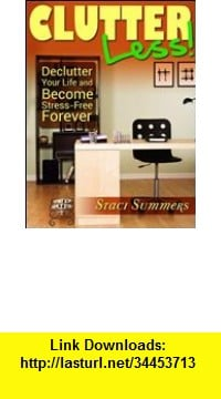 GO Downloads Clutter-Less! How to Declutter Your Life and Become Stress Free Forever Staci Summers